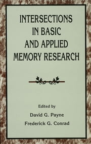 Intersections in Basic and Applied Memory Research ebook by David G. Payne,Frederick G. Conrad