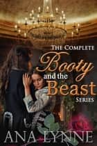 The Complete Booty and the Beast Series ebook by Ana Lynne