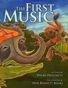The First Music ebook by Dylan Pritchett, Erin Bennett Banks