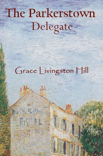 The Parkerstown Delegate Ebook By Grace Livingston Hill