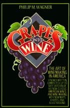 Grapes into Wine ebook by Philip M. Wagner
