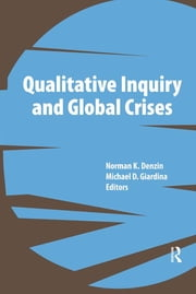 Qualitative Inquiry and Global Crises ebook by Norman K Denzin,Michael D Giardina