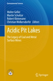 Acidic Pit Lakes - The Legacy of Coal and Metal Surface Mines ebook by Walter Geller,Martin Schultze,Bob Kleinmann,Christian Wolkersdorfer