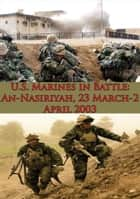 U.S. Marines In Battle: An-Nasiriyah, 23 March-2 April 2003 [Illustrated Edition] ebook by Colonel Rod Andrew Jr. USMCR