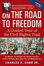 On the Road to Freedom - A Guided Tour of the Civil Rights Trail ebook by Charles E. Cobb Jr.