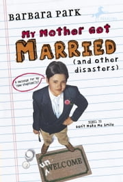 My Mother Got Married and Other Disasters ebook by Barbara Park