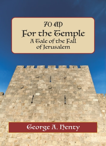FOR THE TEMPLE: A Tale of the Fall of Jerusalem ebook by George Henty