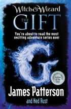 Witch & Wizard: The Gift eBook by James Patterson