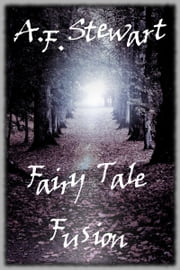 Fairy Tale Fusion ebook by A. F. Stewart