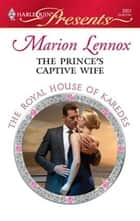 The Prince's Captive Wife ebook by Marion Lennox