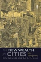 The New Wealth of Cities - City Dynamics and the Fifth Wave ebook by John Montgomery