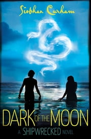 Dark of the Moon: A Shipwrecked novel ebook by Siobhan Curham
