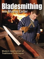 Bladesmithing with Murray Carter: Modern Application of Traditional Techniques ebook by Murray Carter