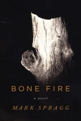 Bone Fire ebook by Mark Spragg