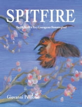 Spitfire: The Remarkable Flight Of A Very Courageous Hummingbird ebook by Giovanni Pelliccio