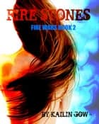 Fire Stone (Fire Wars Series #2) ebook by Kailin Gow