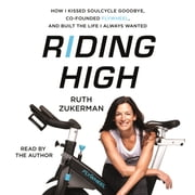 Riding High - How I Kissed SoulCycle Goodbye, Co-Founded Flywheel, and Built the Life I Always Wanted audiobook by Ruth Zukerman