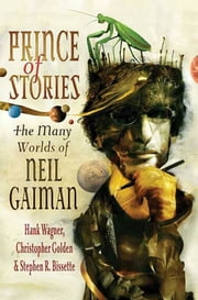 Prince of Stories - The Many Worlds of Neil Gaiman ebook by Hank Wagner, Christopher Golden, Stephen R. Bissette,...