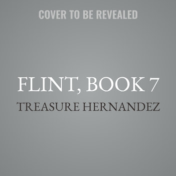 Flint, Book 7 - The Finale audiobook by Treasure Hernandez,Buck 50 Productions