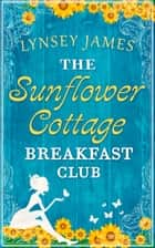 The Sunflower Cottage Breakfast Club (A Luna Bay novel) ebook by Lynsey James