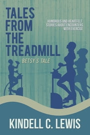 Tales From The Treadmill - Betsy's Tale ebook by kindell C Lewis