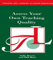 Assess Your Own Teaching Quality ebook by Brown, Sally,Race, Phil