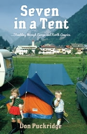 Seven in a Tent - Stumbling through Europe and North America ebook by Don Puckridge
