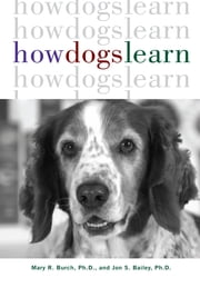 How Dogs Learn ebook by Mary R. Burch,Jon S. Bailey PhD.