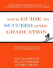 Your Guide to Succeed After Graduation ebook by Aly Madhavji, Karen Deng, Ryan Coelho