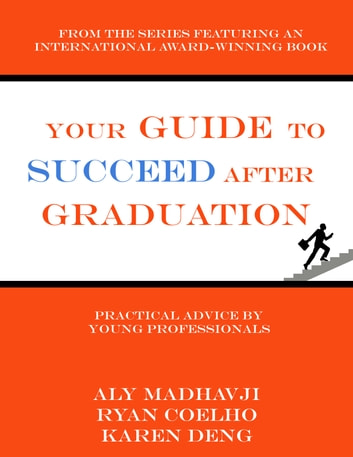Your Guide to Succeed After Graduation ebook by Aly Madhavji,Karen Deng,Ryan Coelho