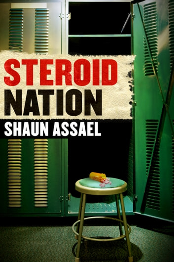 Steroid Nation - Juiced Home Run Totals, Anti-aging Miracles, and a Hercules in Every High School: The Secret History of America's True Drug Addiction ebook by Shaun Assael