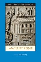 The Cambridge Companion to Ancient Rome ebook by Paul Erdkamp
