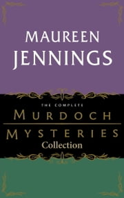 The Complete Murdoch Mysteries Collection - Except the Dying; Under the Dragon's Tail; Poor Tom is Cold; Let Loose the Dogs; Night's Child; Vices of My Blood; Journeyman to Grief ebook by Maureen Jennings