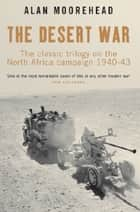 Desert War Trilogy ebook by Alan Moorehead