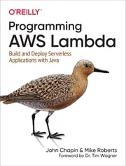 Programming AWS Lambda - Build and Deploy Serverless Applications with Java ebook by John Chapin, Mike Roberts