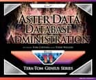 Aster Data Database Administration ebook by Tom Coffing, Todd Wilson