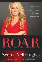 Roar - The New Conservative Woman Speaks Out ebook by Scottie Nell Hughes