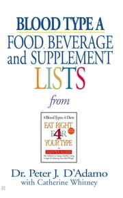 Blood Type A Food, Beverage and Supplemental Lists ebook by Peter J. D'Adamo