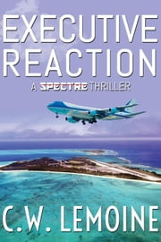 Executive Reaction - Spectre Series, #4 ebook by C.W. Lemoine