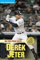 On the Field with...Derek Jeter ebook by Matt Christopher