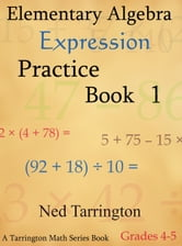 Elementary Algebra Expression Practice Book 1, Grades 4-5 ebook by Ned Tarrington