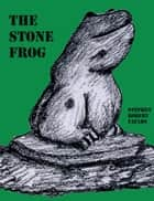The Stone Frog ebook by