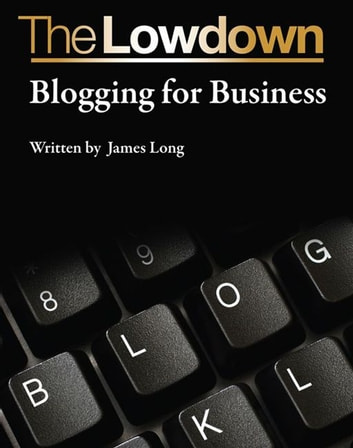 The Lowdown: Blogging for Business ebook by James Long
