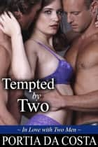 Tempted by Two - In Love with Two Men ebook by Portia Da Costa