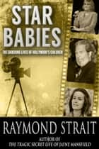 Star Babies: The Shocking Lives of Hollywood's Children ebook by Raymond Strait