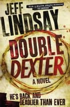 Double Dexter - A Novel ebook by Jeff Lindsay