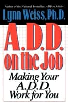 A.D.D. on the Job ebook by Lynn Weiss PhD