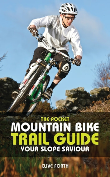 The Pocket Mountain Bike Trail Guide - Your slope saviour ebook by Clive Forth