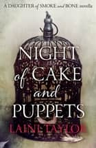 Night of Cake and Puppets - A Daughter of Smoke and Bone Novella ebook by Laini Taylor