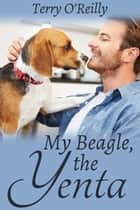 My Beagle, the Yenta ebook by Terry O'Reilly